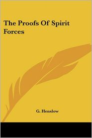 Proofs of Spirit Forces - G. Henslow