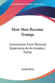 How Men Become Tramps: Conclusions From Personal Experience As An Amateur Tramp - Josiah Flynt