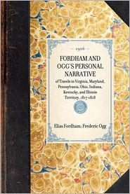 Fordham and Ogg's Personal Narrative of Travels in Virginia, Maryland, Pennsylvania, Ohio, Indiana, Kentucky, and Illinois Territory, 1817-1818 - Elias Fordham, Frederic Ogg