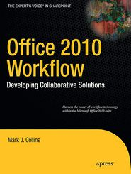 Office 2010 Workflow: Developing Collaborative Solutions - Mark Collins