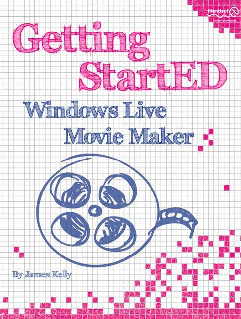 Getting StartED with Windows Live Movie Maker als Buch von James Floyd Kelly - Apress