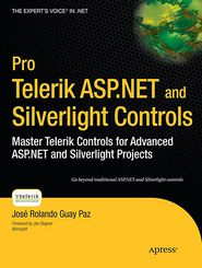 Pro Telerik ASP.NET and Silverlight Controls: Master Telerik Controls for Advanced ASP.NET and Silverlight Projects - Jose Rolando Guay Paz