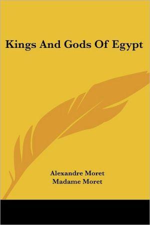 Kings and Gods of Egypt - Alexandre Moret, Madame Moret (Translator)