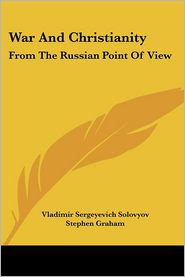 War and Christianity: From the Russian Point of View - Vladimir Sergeyevich Solovyov, Stephen Graham (Introduction)