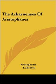 The Acharnenses of Aristophanes - Aristophanes, T. Mitchell (Editor)