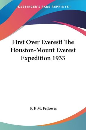First over Everest! the Houston-Mount Everest Expedition 1933