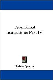 Ceremonial Institutions Part IV - Herbert Spencer