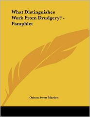 What Distinguishes Work from Drudgery? - Pamphlet - Orison Swett Marden