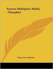 System Multiplies Ability - Pamphlet - Orison Swett Marden