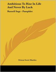 Ambitious to Rise in Life and Never by Luck: Russell Sage - Pamphlet - Orison Swett Marden
