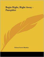 Begin Right, Right Away - Pamphlet - Orison Swett Marden