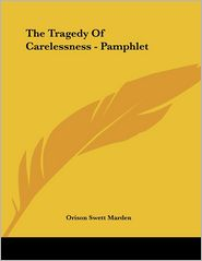 The Tragedy of Carelessness - Pamphlet - Orison Swett Marden