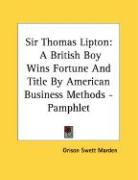 Sir Thomas Lipton: A British Boy Wins Fortune and Title by American Business Methods - Pamphlet