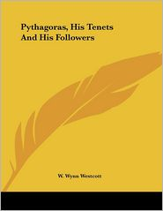 Pythagoras, His Tenets and His Followers - W. Wynn Westcott
