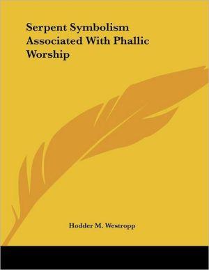 Serpent Symbolism Associated with Phallic Worship