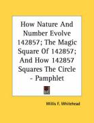 How Nature and Number Evolve 142857; The Magic Square of 142857; And How 142857 Squares the Circle - Pamphlet
