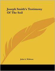 Joseph Smith's Testimony of the Soil - John A. Widtsoe