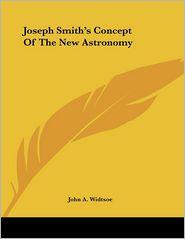 Joseph Smith's Concept of the New Astronomy - John A. Widtsoe