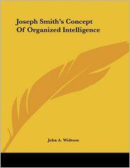 Joseph Smith's Concept of Organized Intelligence - John A. Widtsoe