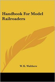Handbook for Model Railroaders - W. K. Walthers