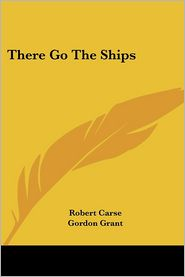 There Go the Ships - Robert Carse, Gordon Grant (Illustrator)
