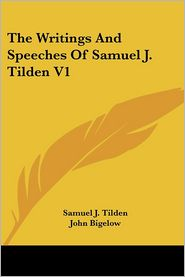 Writings and Speeches of Samuel J Tilden V1 - Samuel Jones Tilden, John Bigelow (Editor)
