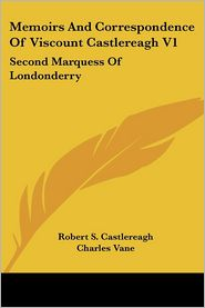 Memoirs and Correspondence of Viscount Castlereagh V1: Second Marquess of Londonderry - Robert S. Castlereagh, Charles Vane (Editor)