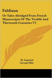 Fabliaux: Or Tales Abridged from French Manuscripts of the Twelfth and Thirteenth Centuries V2 - M. Legrand, Gregory L. Way (Translator), George Ellis (Introduction)