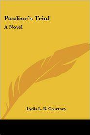 Pauline's Trial - Lydia L.D. Courtney