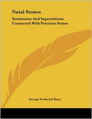 Natal Stones: Sentiments and Superstitions Connected with Precious Stones - George Frederick Kunz