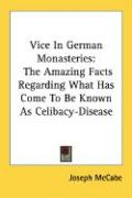 Vice in German Monasteries: The Amazing Facts Regarding What Has Come to Be Known as Celibacy-Disease