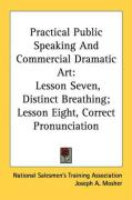 Practical Public Speaking and Commercial Dramatic Art: Lesson Seven, Distinct Breathing; Lesson Eight, Correct Pronunciation