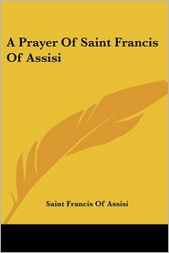 A Prayer of Saint Francis of Assisi - Saint Francis of Assisi