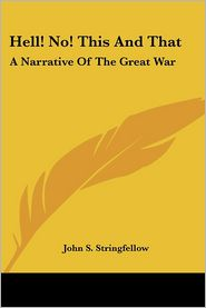 Hell! No! This and That: A Narrative of the Great War - John S. Stringfellow