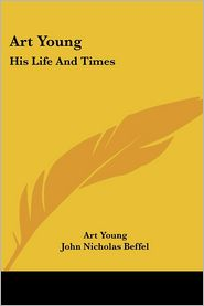 Art Young: His Life and Times - Art Young, John Nicholas Beffel (Editor)