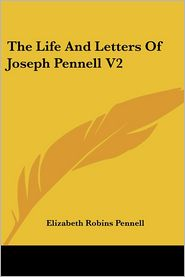 Life and Letters of Joseph Pennell V2 - Elizabeth Robins Pennell