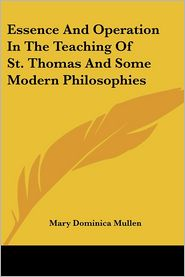 Essence and Operation in the Teaching of St Thomas and Some Modern Philosophies - Mary Dominica Mullen