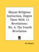 Mayan Religious Instruction, Degree Three with 12 Revelations: No. 4, the Fourth Revelation