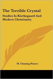 The Terrible Crystal: Studies in Kierkegaard and Modern Christianity - M. Chaning-Pearce