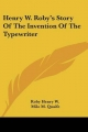 Henry W. Roby's Story of the Invention of the Typewriter - Henry W Roby Henry W; Milo M Quaife