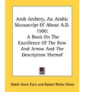 Arab Archery, an Arabic Manuscript of about A.D. 1500 - Nabih Amin Faris