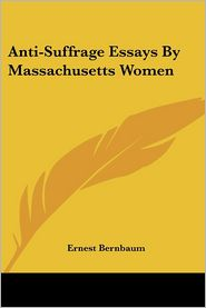Anti-Suffrage Essays by Massachusetts Women - Ernest Bernbaum (Introduction)