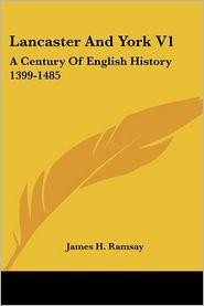 Lancaster and York V1: A Century of English History 1399-1485 - James H. Ramsay