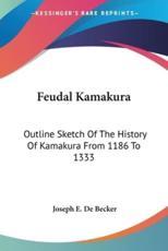 Feudal Kamakura - Joseph E De Becker
