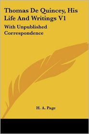 Thomas de Quincey, His Life and Writings V1: With Unpublished Correspondence - H. A. Page