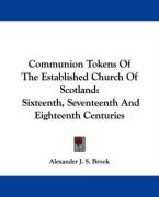 Communion Tokens of the Established Church of Scotland: Sixteenth, Seventeenth and Eighteenth Centuries