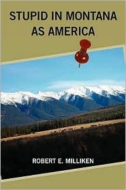 Stupid In Montana As America - Robert E Milliken