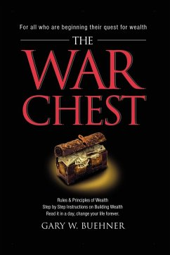 The War Chest: Rules & Principles of Wealth, Step by Step Instructions on Building Wealth, Read It in a Day, Change Your Life Forever - Buehner, Gary W.
