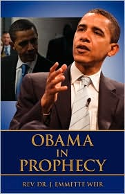 Obama In Prophecy - Rev  Dr J Emmette Weir, J. Emmette Weir