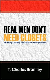 Real Men Don'T Have Closets - T Charles Brantley